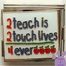 2 teach is 2 touch lives 4 ever Italian Charm Megalink for teach