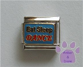 Eat Sleep DANCE Italian Charm