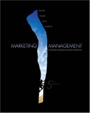 Marketing Management: A Strategic Decision-Making Approach 5th by John Mullins 0072863706