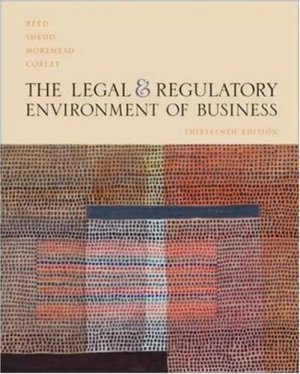 Legal and Regulatory Environment of Business 13th by O. Lee Reed 0072881119