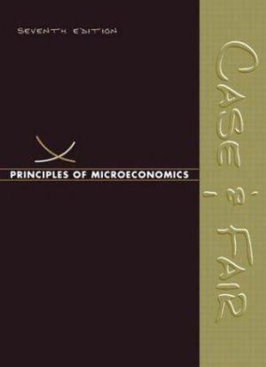 Principles of Microeconomics 7th by Karl E. Case 0131605828