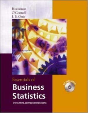 Essentials of Business Statistics by Bruce L. Bowerman 0072869240