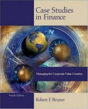 Case Studies in Finance 4th by Robert F. Bruner 0072338628