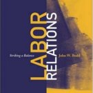 Labor Relations: Striking a Balance by John W. Budd 0072842210