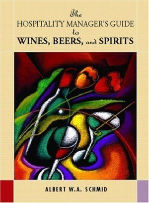Hospitality Manager's Guide to Wines, Beers and Spirits by Albert Schmid 0130917508