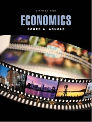 Economics 6th by Roger A. Arnold 0324163703