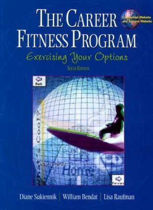 The Career Fitness Program : Exercising Your Options (6th) by Sukiennik 0130861006