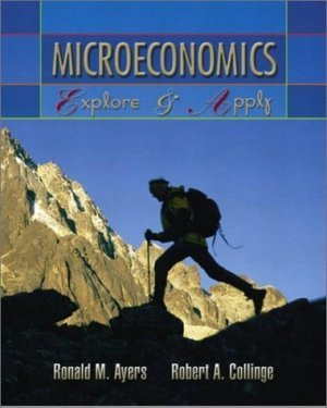 Microeconomics : Explore and Apply by Robert A. Collinge 0131834517