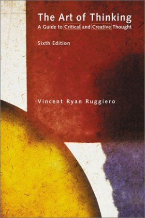 The Art of Thinking A Guide to Critical &Creative Thought 6th by Vincent Ryan Ruggiero 0321076370