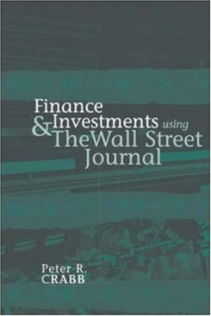 Finance and Investments Using The Wall Street Journal by Peter Crabb 0072829362