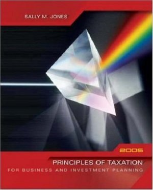 Principles of Taxation for Business & Investment Planning, 2005 8th by Sally Jones 0072866519