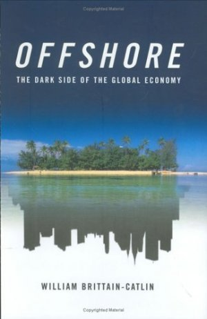 Offshore : The Dark Side of the Global Economy by William Brittain-Catlin 0374256985