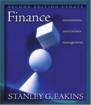 Finance : Investments, Institutions, and Management 2nd by Stanley G. Eakins 0321278321