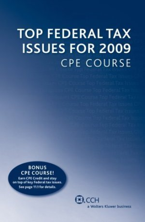 Top Federal Tax Issues for 2009 CPE Course by CCH Tax Law Editors 0808018833