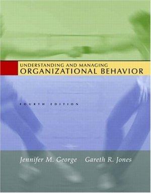 Understanding and Managing Organizational Behavior by Gareth Jones 0131454242