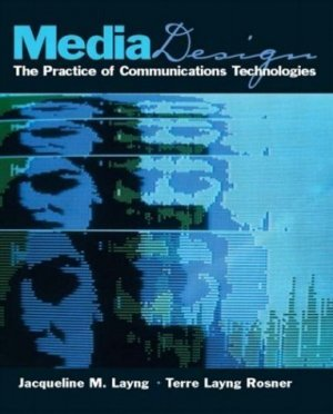 Media Design : The Practice of Communication Technologies by Layng 0130610283