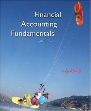 Financial Accounting Fundamentals 2007 Edition by John J Wild 0073403970