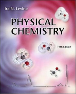 Physical Chemistry 5th edition by Ira N Levine 0072534958