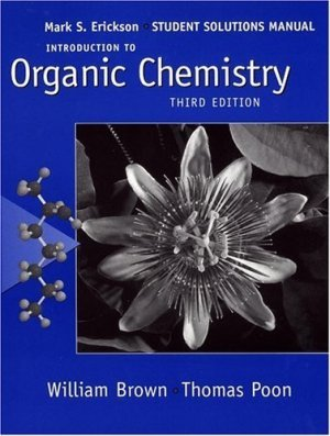 Introduction to Organic Chemistry, Student Solutions Manual 3rd ed by William Brown 0471682632