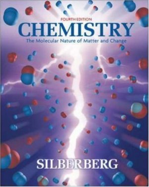 Chemistry The Molecular Nature of Matter and Change 4th edition by Martin Silberberg 0073101699