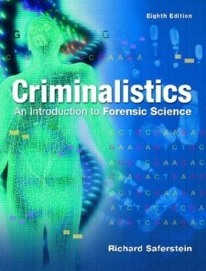 Criminalistics An Introduction to Forensic Science 8th ed. by Richard Saferstein 0131118528