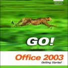 GO! with Microsoft Office 2003: Getting Started by Shelley Gaskin 0131444212