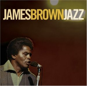 JAMES BROWN   JAMES BROWN JAZZ  CD 2007