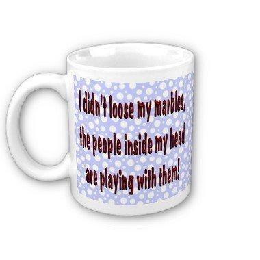 "Humorous Funny Saying Coffee Mug Cup ""I Didn't Loose My Marbles"""