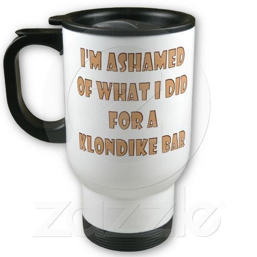 Funny Saying Travel Coffee Mug Cup Klondike Bar Stainless Aluminum