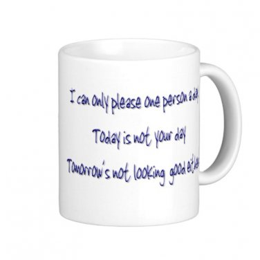 """Humorous Funny Saying Coffee Mug Cup """"I can only please 1 person..."""""""
