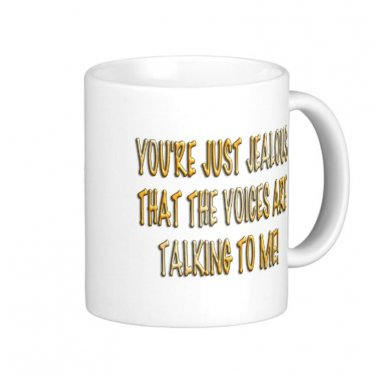 """Humorous Funny Saying Coffee Mug Cup """"You're just jealous that the voices..."""""""