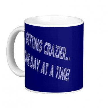 """Humorous Funny Saying Coffee Mug Cup """"Getting Crazier One Day at a Time"""""""