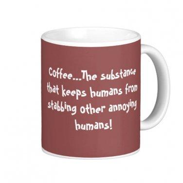 "Humorous Funny Saying Coffee Mug Cup ""Coffee... the substance that keeps humans ... """