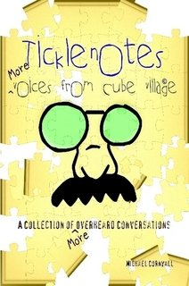 Ticklenotes: More Voices from Cube Village / A Collection of More Overheard Conversations
