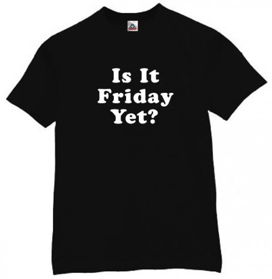 Is It Friday Yet? T-shirt Cool Funny Retro Shirt Black