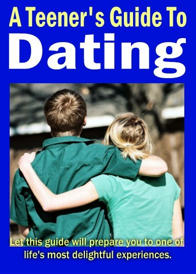 A Teenagers Guide To Dating