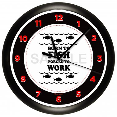 Born to Fish Forced to Work FISHING WALL CLOCK