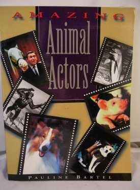 AMAZING ANIMAL ACTORS BOOK BY PAULINE BARTEL, EXCELLENT