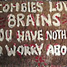 Zombie's Love Brains..You have nothing to Worry about painted Sign CJ  studios