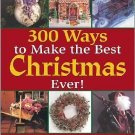 300 Ways to Make the Best Christmas Ever!: Decorations, Carols, Crafts & Recipes