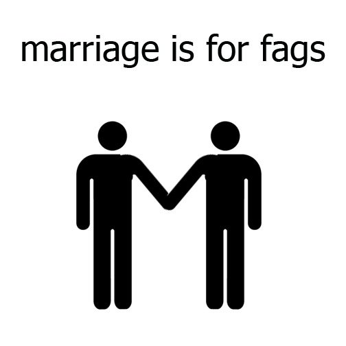 Marriage is for fags