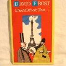 David Frost If You'll Believe That HC DJ fine first Wm Rushton Illust.  AL1746