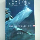 Carol Shields The Republic of Love used full size PB excellent AL1865