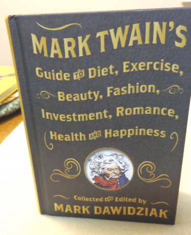 Mark Twain's Guide to Diet Exercise Beauty Fashion Investment Romance Health Happiness new AL1535