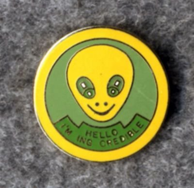 ALIEN Pin 'Hello I'm ING CREDIBLE' GREEN YELLOW Bizarre FREE SHIPPING
