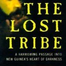 The Lost Tribe: A Harrowing Passage into New Guinea's Heart of Darkness by Edward Marriott