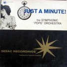Symphonic Pops Orchestra – Just a Minute! LP – SESAC 1960s