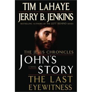 The Jesus Chronicles: John's Story - The Last Witness by Tim LaHaye and Jerry B. Jenkins
