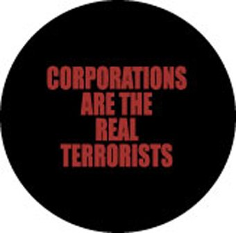 CORPORATIONS ARE THE REAL TERRORISTS