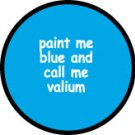 PAINT ME BLUE AND CALL ME VALIUM